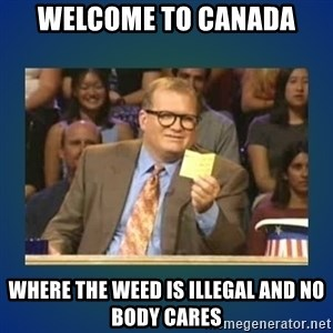 drew carey - Welcome to canada where the weed is illegal and no body cares