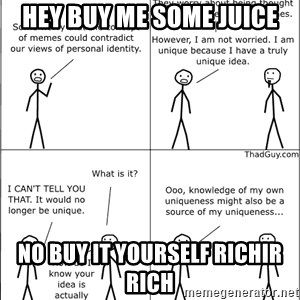 Memes - hey buy me some juice no buy it yourself richir rich