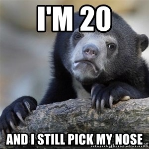 Confession Bear - I'm 20 And i still pick my nose