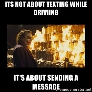 Joker's Message - Its not about texting while driviIng It's about sending a message