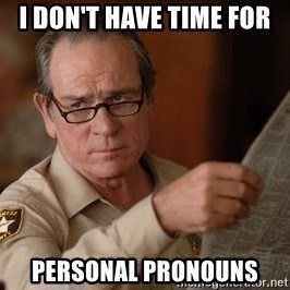 Tommy Lee Jones  - I don't have time for personal pronouns