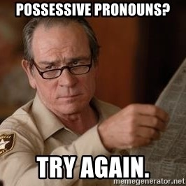 Tommy Lee Jones  - Possessive pronouns? Try again.