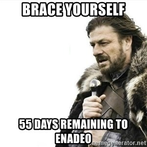 Prepare yourself - BRACE YOURSELF 55 DAYS REMAINING TO ENADEO