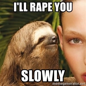 The Rape Sloth - I'll rape you slowly