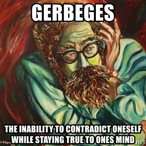 The Hope of Philosophy - GerbEges the inability to contradict oneself while staying true to ones mind