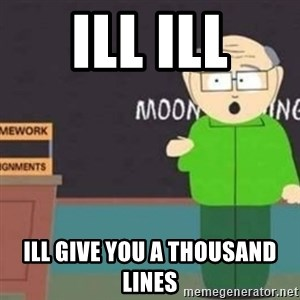 Mr Garrison - ill ill ill give you a thousand lines