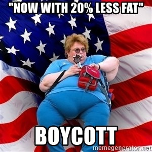 """Obese American - """"now with 20% less fat"""" boycott"""