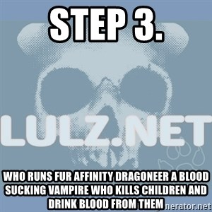 Lulz Dot Net - step 3. who runs fur affinity dragoneer a blood sucking vampire who kills children and drink blood from them