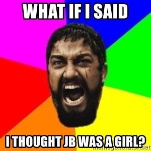 sparta - What if i said i thought jb was a girl?