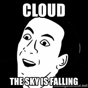 you don't say meme - Cloud the sky is falling