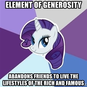 Rarity - element of GENEROSITY abandons friends to live the lifestyles of the rich and famous