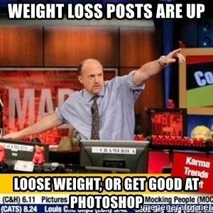 mad karma - Weight loss posts are up loose weight, or get good at photoshop