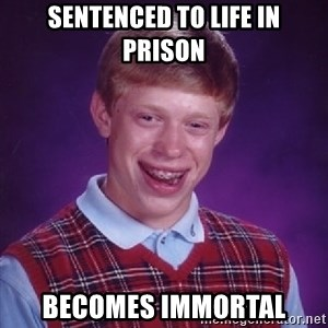 Bad Luck Brian - sentenced to life in prison becomes immortal