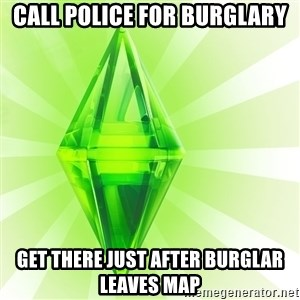 Sims - CALL POLICE FOR BURGLARY GET THERE JUST AFTER BURGLAR LEAVES MAP