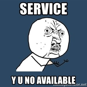 Y U No - service y u no available