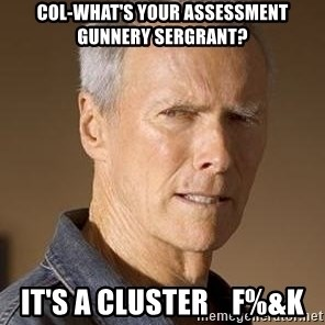 Clint Eastwood - Col-What's your assessment Gunnery Sergrant? It's a Cluster    F%&K