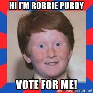 overconfident ginger kid - HI I'M ROBBIE PURDY VOTE FOR ME!