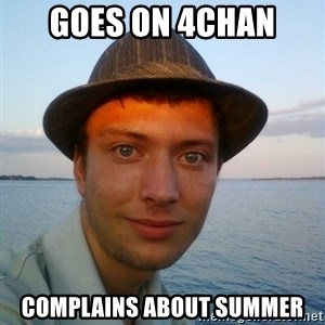 Beta Tom - Goes on 4chan complains about summer