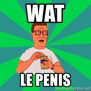 king of the hill hank hill - wat le penis