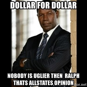 Allstate Guy - dOLLAR FOR DOLLAR NOBODY IS UGLIER THEN  RALPH THATS ALLSTATES OPINION