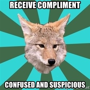 AvPD Coyote - receive compliment confused and suspicious