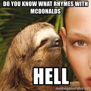 The Rape Sloth - Do you know what rHymes with mcdonalds      HEll
