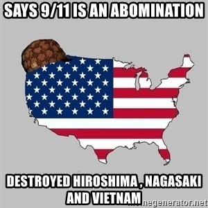 Scumbag America2 - says 9/11 is an abomination Destroyed Hiroshima , nagasaki and vietnam
