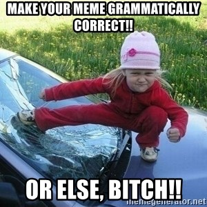 Angry Karate Girl - Make your meme GRAMMATICALLY Correct!! Or ELse, Bitch!!