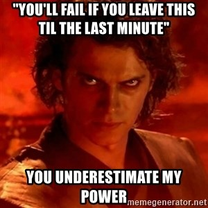 """Anakindarthvader3revengeofthesith - """"you'll fail if you leave this til the last minute"""" You underestimate my power"""