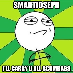 Challenge Accepted 2 - Smartjoseph i'll carry u all scumbags