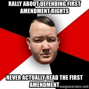 Neonazi - Rally about Defending first amendment rights Never actually read the first amendment