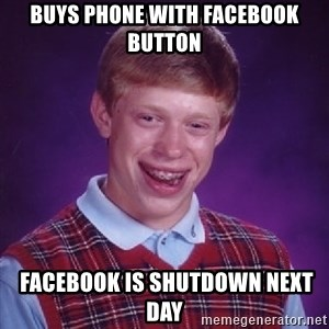 Bad Luck Brian - Buys phone with fAcebook button  Facebook is shutdown next day