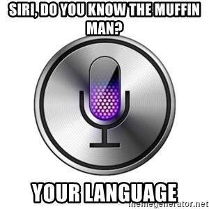Siri-meme - Siri, do you know the muffin man? Your language