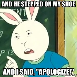 """Buster Baxter - And he stepped on my shoe and I said, """"Apologize!"""""""
