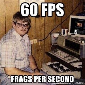 Nerd - 60 FPS FRAGS PER SECOND