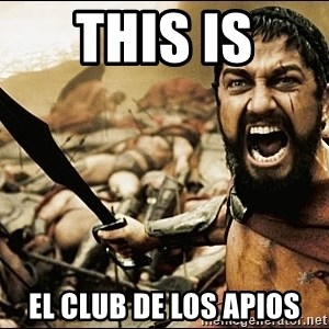 This Is Sparta Meme - This is el club de los apios