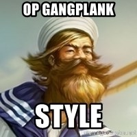 "Gangplank ""but then i ate some oranges and it was k"" - op gangplank style"