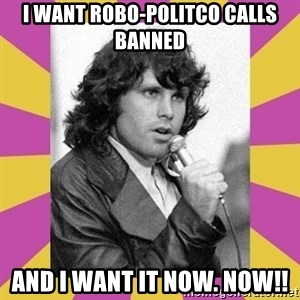 Jim Morrison - I want robo-politco calls banned and i want it now. NOW!!