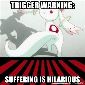 Kyubey - TRIGGER WARNING: SUFFERING IS HILARIOUS
