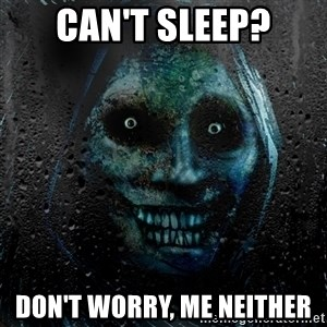 Real Scary Guy - can't sleep? don't worry, me neither