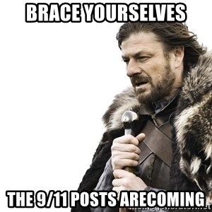 Winter is Coming - Brace yourselves  The 9/11 posts arecoming