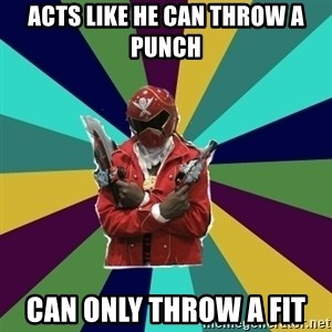 Kisuke D. Nara, the Super Sentai Keyboard Warrior - acts like he can throw a punch can only throw a fit
