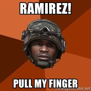 Sgt. Foley - ramirez! pull my finger
