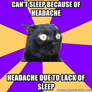 Anxiety Cat - can't sleep because of headache headache due to lack of sleep