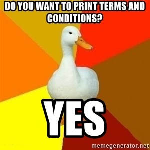 Technologically Impaired Duck - do you want to Print terms and conditions? yes