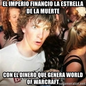 sudden realization guy - El imperio financio la estrella de la muerte con el dinero que genera World of warcraft