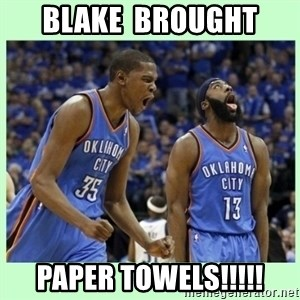 durant harden - BLake  brought paper towels!!!!!