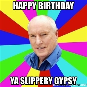 Alf Stewart - HAPPY BIRTHDAY YA SLIPPERY GYPSY