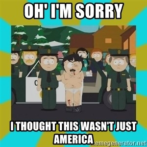 Randy marsh - oH' i'm sorry I thought this wasn't just america