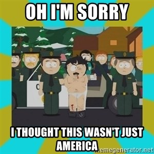 Randy marsh - Oh i'm sorry i thought this wasn't just america